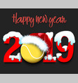 new year numbers 2019 and tennis ball vector image
