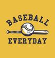 t-shirt design baseball everyday with baseball vector image vector image
