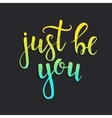 Just be you Hand drawn typography poster vector image