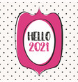 2021 in hand drawn pink frame design card vector image vector image