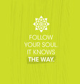 follow your soul it knows the way zen inspiring vector image vector image