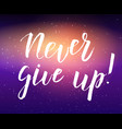 handwritten modern calligraphy text never give up vector image
