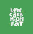 low carb high fat white lettering vector image