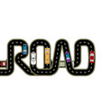 road cars highway stylized inscription - the vector image vector image