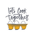 lets cook together slogan and eggs in tray or vector image vector image