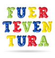 fuerteventura bright colorful text ornate letters vector image vector image