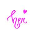 her pink calligraphic word font design heart vector image