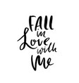 fall in love with me handdrawn calligraphy for vector image vector image