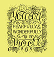 hand lettering you are fearfully and wonderfully vector image vector image