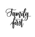 family first inspirational calligraphy quotes for vector image