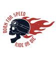 born for speed ride or die rider skull in helmet vector image vector image