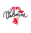 be my valentine text with red heart and cupid vector image vector image