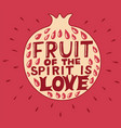 hand lettering the fruit spirit is love vector image vector image