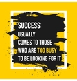 Success comes to those who are too busy to be vector image vector image