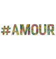 word amour with hashtag decorative vector image vector image