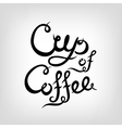 Hand-drawn Lettering Cup of Coffee vector image