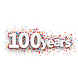 Hundred years paper confetti sign vector image
