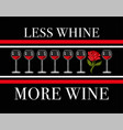 less whine more wine vector image vector image