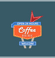 coffee here open 24 hours welcome retro street vector image