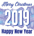 happy new year 2019 greeting blue card vector image vector image