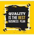 Quality is the best business plan Motivation vector image vector image