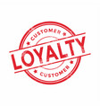 customer loyalty red rubber stamp vector image vector image