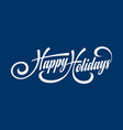 happy holidays text vector image vector image