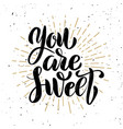 you are sweet hand drawn motivation lettering vector image vector image