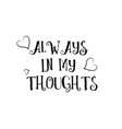 always in my thoughts love quote logo greeting vector image vector image