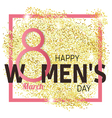 Gold glitter Womens DayWomens Day Womens Day vector image