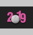 new year numbers 2019 and golf ball vector image