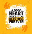 a good heart keeps you beautiful forever vector image vector image