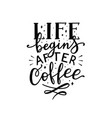 life begins after coffee hand lettering vector image