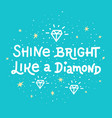 inspiration quote shine bright like a diamond vector image vector image