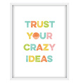 Inspirational quoteTrust your crazy ideas vector image