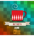 coffee cup poster with message dont forget to vector image vector image
