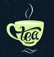 tea lettering on the cup vector image vector image