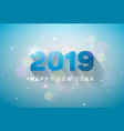 happy new year 2019 with 3d number on vector image vector image