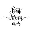 best mom ever calligraphy design posters vector image vector image
