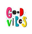 good vibes shirt quote lettering vector image