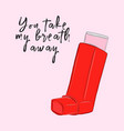 you tke my breath away poster red romantic funny vector image