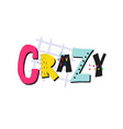crazy shirt quote lettering vector image vector image