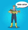 pop art fisherman holding big fish good catch vector image vector image