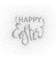 glitter textured inscription happy easter vector image vector image