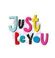 just be you shirt quote lettering vector image