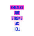 females are strong as hell modern lettering vector image vector image