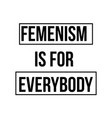 feminism is for everybody - modern calligraphic vector image vector image
