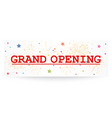 grand opening banner with confetti vector image vector image