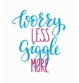 Worry less Giggle more quote typography vector image vector image