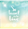 poster so travel is to live typography vector image vector image